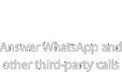 Responde llamadas de WhatsApp y otras.